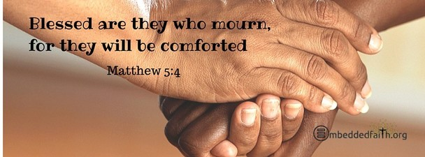 Blessed are they who mourn for they will be comforted  -Matthew 5:4