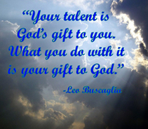 Your talent is God's gift . . .