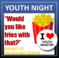"Monday Youth Night - ""Would you like fries with that?"""