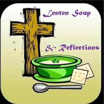 Canceled: Lenten Soup and Reflections