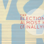 The Election is Almost Here...Finally!