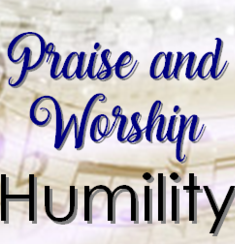 Praise and Worship - Humility