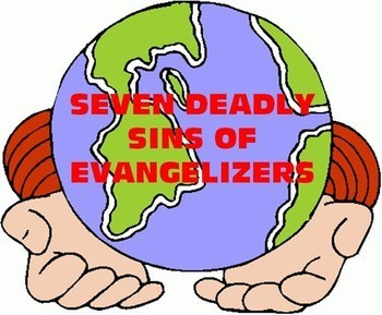 Spiritual Ponderings: September 28, 2014 - 7 Deadly Sins of Evangelization