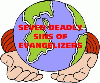 September 14, 2014 - Spiritual Ponderings - 7 Deadly Sins of Evangelization