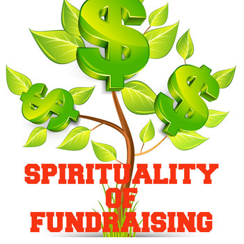 Spirituality of Ponderings: June 7, 2015 - Spirituality of Fundraising