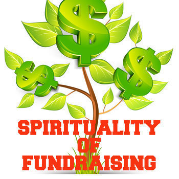 Spiritual Ponderings: June 28, 2015: Spiritituality of Fundraising