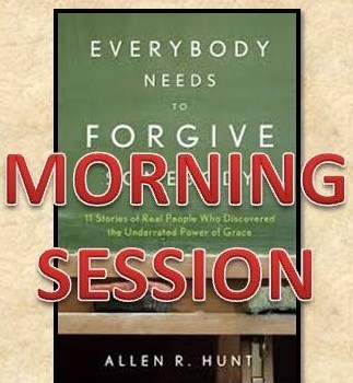 Everyone Needs to Forgive Someone Morning Session