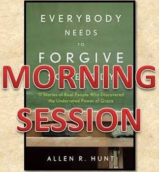 Everyone Needs to Forgive Someone: Morning Session