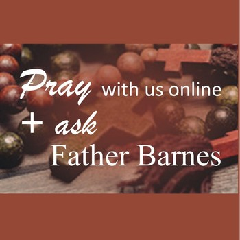 Pray with us + Ask Father Barnes (Live streamed)