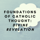 Foundations of Catholic Thought: Divine Revelation