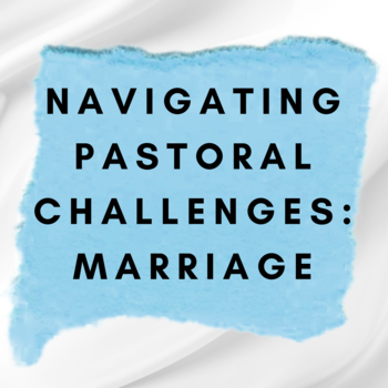 Navigating Pastoral Challenges: Marriage