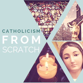 Catholicism from Scratch: God, the Bible, and the Church
