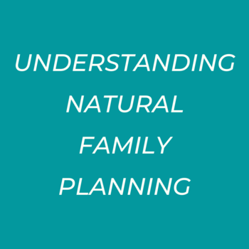 Pastoral Care: Understanding Natural Family Planning