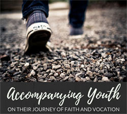 Accompanying Youth on their Journey of Faith and Vocation