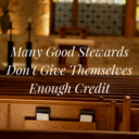 Many Good Stewards Don't Give Themselves Enough Credit