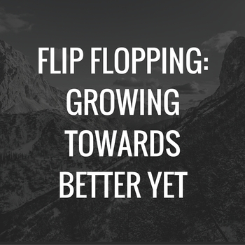Flip Flopping: Growing Towards Better Yet