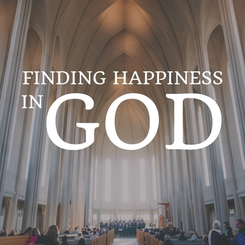 Finding Happiness in God