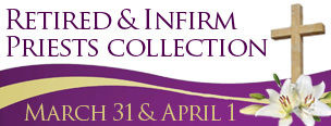 Retired and Infirmed Priests Collection March 31st and April 1st