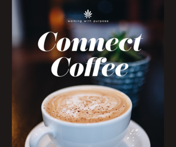 Walking With Purpose Connect Coffee October 5th