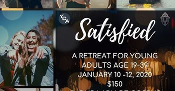 Satisfied: A retreat for Young Adults, January 10 - 12, 2020