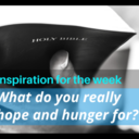 What Do You Really Hope and Hunger For?