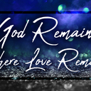 God Remains Where Love Remains