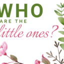 Who Are the Little Ones?