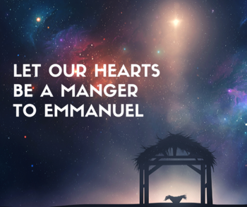 Let Our Hearts Be a Manger to Emmanuel