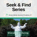 "Seek & Find Series: Fr. Phillip Dufour - ""Distractions During Prayer"""