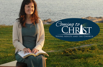New Mini-Series-Coming to Christ: Young Adults and the Church
