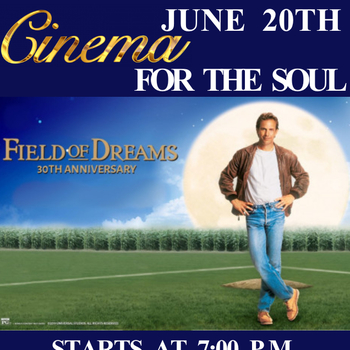 CINEMA FOR THE SOUL MOVIE NIGHT-FIELD OF DREAMS