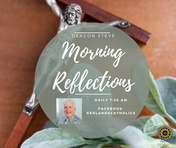 Morning Reflections with Deacon Steve