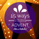15 Ways to Celebrate Advent like a Catholic