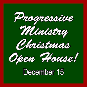 Progressive Ministry Christmas Open House!
