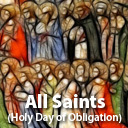 All Saints Day – Holy Day of Obligation