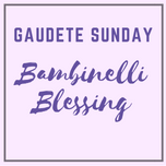 Gaudete Sunday, December 17: 'Bambinelli Blessing'