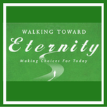 Bible Study - Walking Toward Eternity